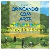 Darcy Penteado - Col. Brincando Com Arte Silvia Mello