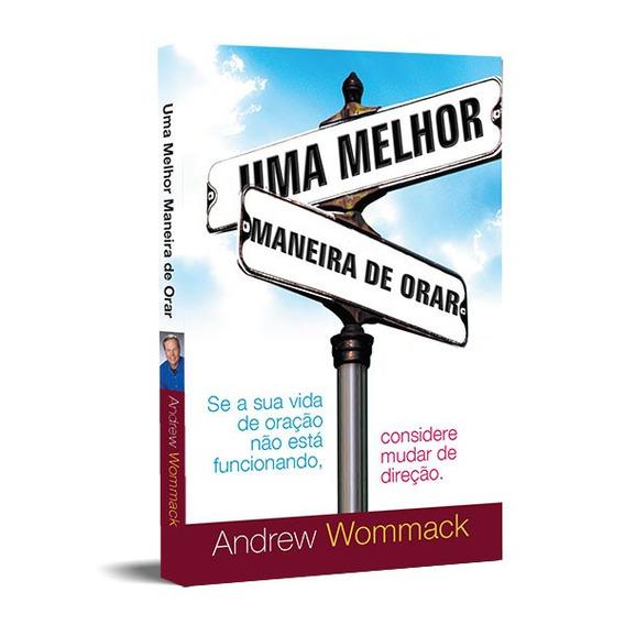 Uma Melhor Maneira De Orar - Livro Físico - Andrew Wommack