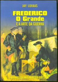 Frederico O Grande E A Arte Da Guerra Leia + Livros