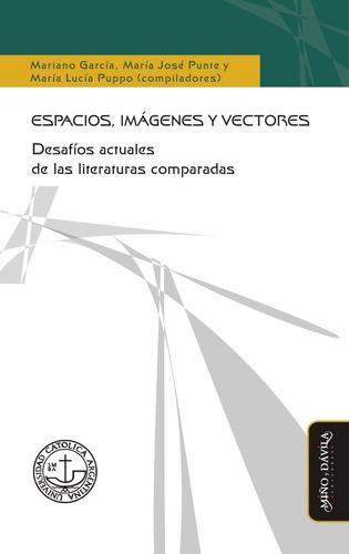 Espacios, Imágenes Y Vectores. Desafíos Actuales De Las Lite
