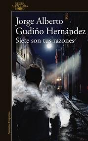 Siete Son Tus Razones Jorge Alberto Gudiño Novela Policiaca