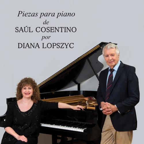Piezas Para Piano De Saúl Cosentino - Diana Lopszyc (piano)