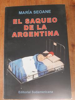 Libro: El Saqueo De La Argentina María Seoane