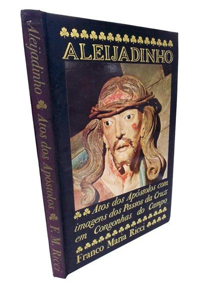 Livro Aleijadinho - Atos Dos Apóstolos Franco Ricci 1978