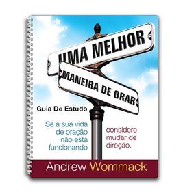 Uma Melhor Maneira De Orar - Guia De Estudo - Andrew Wommack