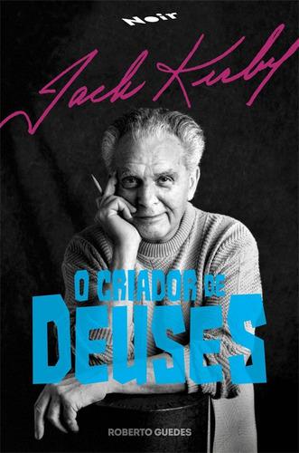 Jack Kirby : O Criador De Deuses Biografia