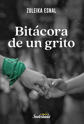 Bitácora De Un Grito - Zuleika Esnal