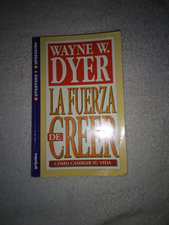 Libro La Fuerza De Creer. Wayne W. Dyer