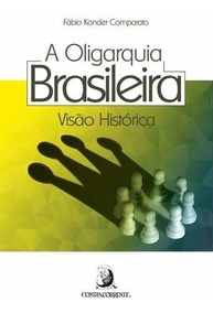 A Oligarquia Brasileira - Visão Histórica / Fábio Konder