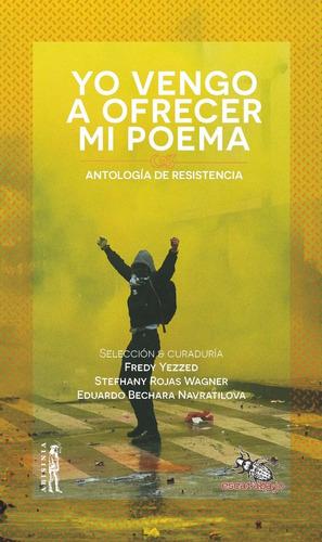 Yo Vengo A Ofrecer Mi Poema - Antología De Resistencia