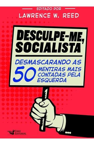 Desculpe-me, Socialista - Desmascarando As 50 Mentiras Mais