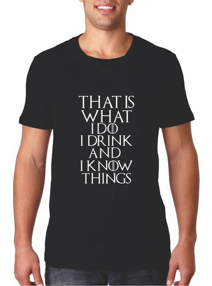Playera I Drink And I Know Things Games Of Thrones