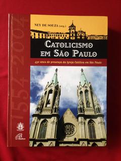 Livro - Catolicismo Em São Paulo - Ney De Souza (org.)