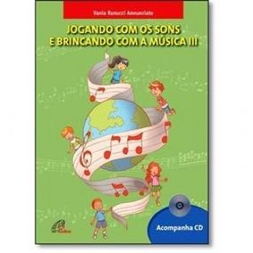 Jogando Com Os Sons E Brincando Com A Música - Volume 3