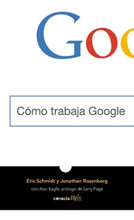 Cómo Trabaja Google - Eric Schmidt & Jonathan Rosenb - Nuevo