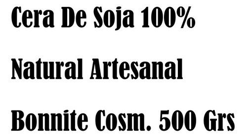 Cera De Soja 100% Natural Artesanal Bonnite Cosm. 500 Grs