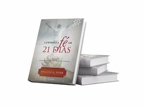 Livro Curando A Fé Em 21 Dias Pr Aluizio A. Silva