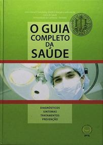 Livro O Guia Completo Da Saúde - John Edward Swatzberg - Ca