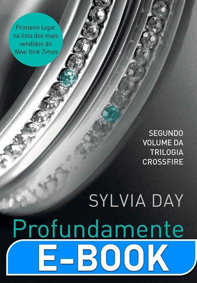Profundamente Sua - Trilogia Crossfire Vol. 2 - Sylvia Day