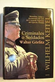 Criminales O Soldados - Keitel - Görlitz 2da Guerra Nazismo