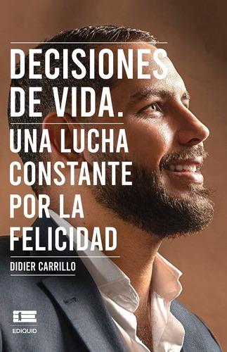 Imagen 1 de 1 de Decisiones De Vida., De Didier Carrillo