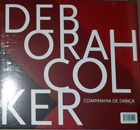 Frt Grátis Deborah Colker Companhia De Dança Livro Lacrado