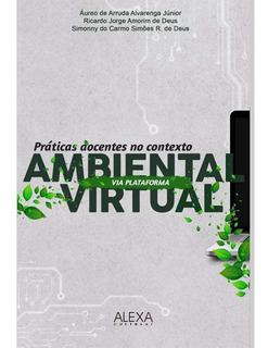 Práticas Docentes No Contexto Ambiental Virtual Via Platafor