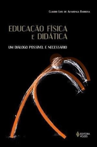 Educação Física E Didática - Um Diálogo Possível E Necess...