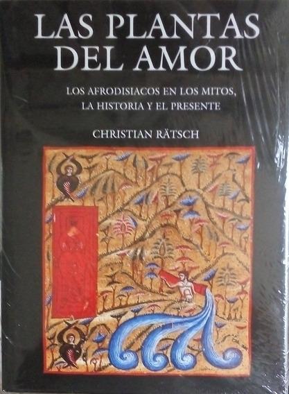 Las Plantas Del Amor. Los Afrodisiacos En Los Mitos, La Hist