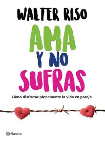 Libro  Ama Y No Sufras - Walter Riso