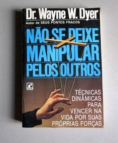 Não Se Deixe Manipular Pelos Outros - Dr. Wayne W. Dyer