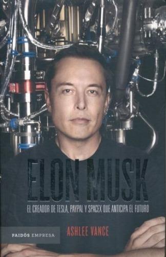 Elon Musk / El Empresario Que Anticipa El Futuro