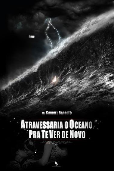 Atravessaria O Oceano Pra Te Ver De Novo - Gabriel Barreto