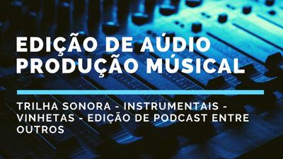 Edição De Áudio - Produção De Trilhas - Musicas - Vinhetas