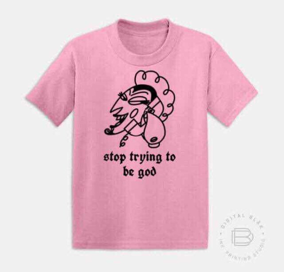 Playera, Devil Pink, Street Wear, Stop Trying To Be God