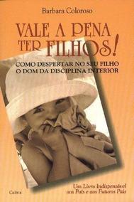 Livro Vale A Pena Ter Filhos Barbara Coloroso