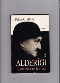 Alderígi - Gigante Com Olhos De Criança - Felipe G. Alves