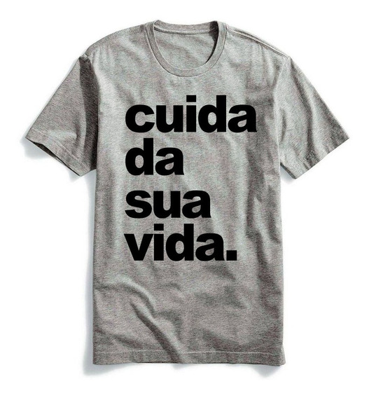 Camiseta Cuida Da Sua Vida Masculina E Feminina