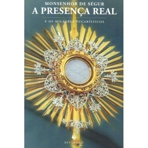 A Presença Real E Os Milagres Eucarísticos