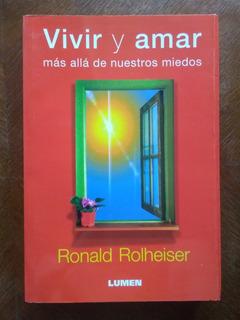 Ronald Rolheiser - Vivir Y Amar Más Allá De Nuestros Miedos