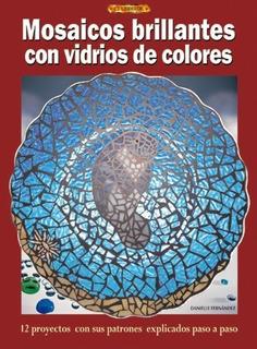 Mosaicos Brillantes Con Vidrios De Colores : Danielle Ferna