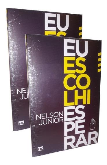 Kit 2 Livros: Eu Escolhi Esperar - Nelson Junior