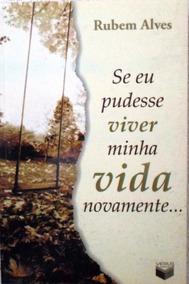 Livro Se Eu Pudesse Viver Minha Vida Novamente -rubem Alves