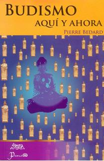 Libro: Budismo Aquí Y Ahora Autor: Pierre Bedard