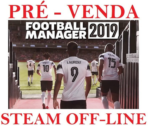 Football Manager 2019 + Touch Off-line Steam Pre Venda