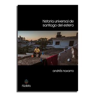 Historia Universal De Santiago Del Estero - Andrés Navarro