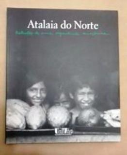 Atalaia Do Norte - Retratos De Uma Experiência Amazônica