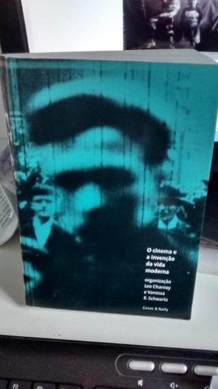 O Cinema E A Invenção Da Vida Moderna - Leo Charney E Vaness