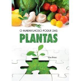 Livro O Maravilhoso Poder Das Plantas Elisa Biazzi