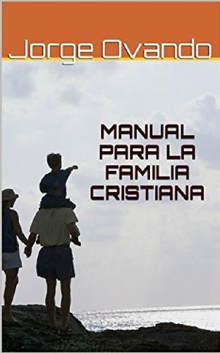 Imagen 1 de 2 de Manual Para La Familia Cristiana, Jorge Ovando